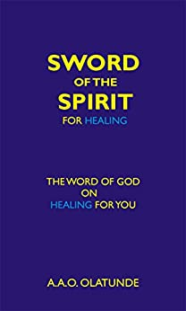 Sword of the Spirit for Healing: The Word of God on Healing for You by [Olatunde, A.A.O.]