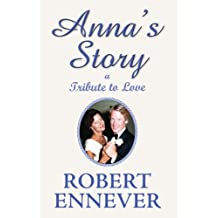 ANNA'S STORY,  A TRIBUTE TO LOVE
