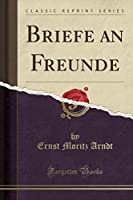 Briefe an Freunde (Classic Reprint)