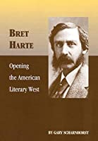 Bret Harte: Opening the American Literary West (Oklahoma Western Biographies)