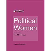 Political Women: A BATCH from the MIT Press (MIT Press Batches)