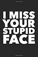 I Miss Your Stupid Face: Blank Lined Journal