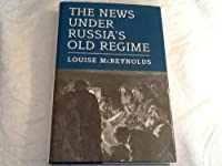 The News Under Russia's Old Regime: The Development of a Mass-Circulation Press (Princeton Legacy Library)