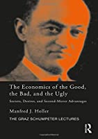The Economics of the Good, the Bad and the Ugly: Secrets, Desires, and Second-Mover Advantages (The Graz Schumpeter Lectures)