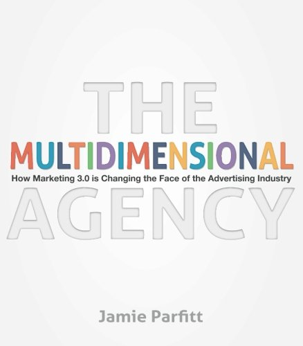 The Multidimensional Agency: How Marketing 3.0 is Changing the Face of the Advertising Industry