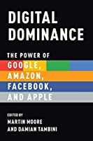 Digital Dominance: The Power of Google, Amazon, Facebook, and Apple