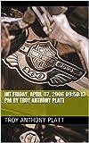 INT.Friday, April 07, 2006 09:50:13 PM By Troy Anthony Platt (English Edition)