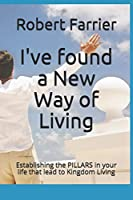I've found a New Way of Living: Establishing the PILLARS in your life that lead to Kingdom Living