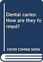 Dental caries: How are they formed?