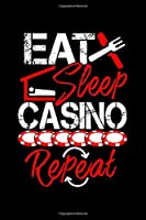 Eat Sleep Casino Repeat: Blush Notes Journal And Diary For Recording Feeling, Thoughts, Wishes And Dreams For Gambling Lovers, Casino Fans And Everyone Who's Passion Is Playing Black Jack Or Poker (6 x 9; 120 Pages)
