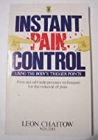 Instant Pain Control: Using the Body's Trigger Points