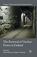 The Renewal of Nuclear Power in Finland (Energy, Climate and the Environment)