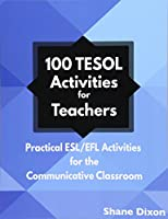 100 TESOL Activities: Practical ESL/EFL Activities for the Communicative Classroom