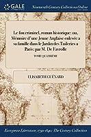 Le Fou Criminel, Roman Historique: Ou, Memoire D'Une Jeune Anglaise Enlevee a Sa Famille Dans Le Jardin Des Tuileries a Paris: Par M. de Favrolle; Tome Quatrieme