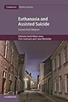 Euthanasia and Assisted Suicide: Lessons from Belgium (Cambridge Bioethics and Law)