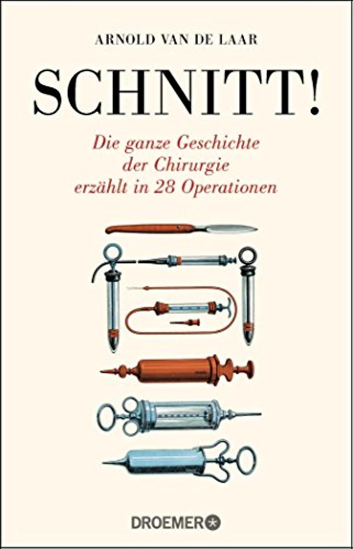 排除するカウントアップ移行Schnitt!: Die ganze Geschichte der Chirurgie erzählt in 28 Operationen (German Edition)