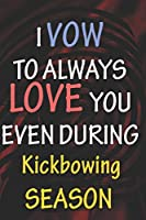 I VOW TO ALWAYS LOVE YOU EVEN DURING Kickbowing SEASON: / Perfect As A valentine's Day Gift Or Love Gift For Boyfriend-Girlfriend-Wife-Husband-Fiance-Long Relationship Quiz