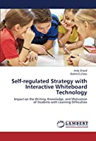 Self-regulated Strategy with Interactive Whiteboard Technology: Impact on the Writing, Knowledge, and Motivation of Students with Learning Difficulties
