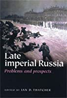 Late Imperial Russia: Problems And Prospects Essays in Honour of R. B. McKean