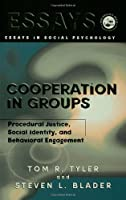 Cooperation in Groups: Procedural Justice, Social Identity, and Behavioral Engagement (Essays in Social Psychology)