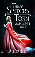 Three Sisters Torn - Margaret - Book 3