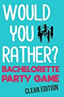 Would You Rather: Bachelorette Party Game - Clean Edition