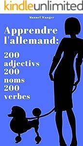 Apprendre l'allemand: 200 adjectivs, 200 noms & 200 verbes (vocabulaire) - débutant, adulte & enfant - ebook / kindle (French Edition)