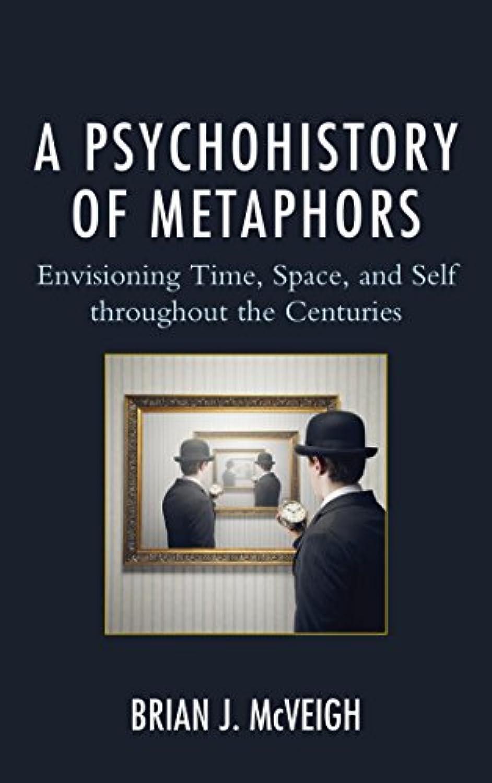 固めるラウズ甘美なA Psychohistory of Metaphors: Envisioning Time, Space, and Self through the Centuries (English Edition)