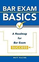 Bar Exam Basics: A Roadmap for Bar Exam Success (Pass the Bar Exam)