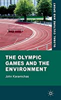 The Olympic Games and the Environment (Global Culture and Sport Series)