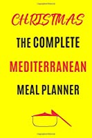 Christmas The Complete Mediterranean Meal planner: Track And Plan Your Meals Weekly (Christmas Food Planner   Journal   Log   Calendar): 2019 Christmas monthly meal planner Notebook Calendar, Weekly Meal Planner Pad Journal, Meal Prep And Planning List