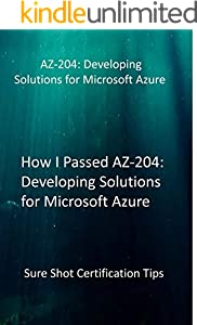 How I Passed AZ-204: Developing Solutions for Microsoft Azure: Sure Shot Certification Tips (English Edition)