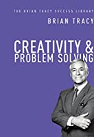 Creativity and Problem Solving (The Brian Tracy Success Library)