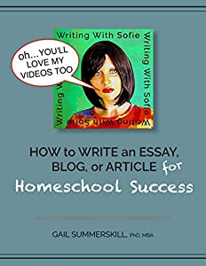 How to Write an Essay, Blog, or Article for Homeschool Success (Writing With Sofie) (English Edition)