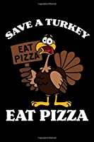 Save a Turkey Eat Pizza: Thanksgiving Day Notebook to Write in, 6x9, Lined, 120 Pages Journal