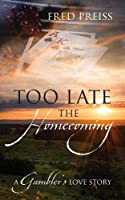 Too Late The Homecoming: A Gambler's Love Story
