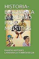 HISTORIA-BIOGRÁFICA De MÉXICO PARA MAESTROS