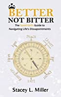 Better Not Bitter: The Good Girl's Guide to Navigating Life's Disappointments