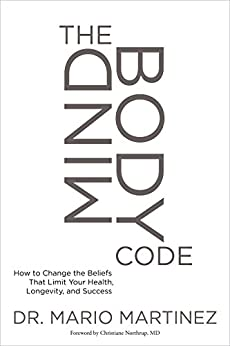 The MindBody Code: How to Change the Beliefs that Limit Your Health, Longevity, and Success by [Martinez, Mario]
