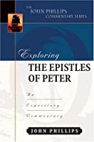Exploring The Epistles Of Peter: Am Expository Commentary (The John Phillips Commentary Series)