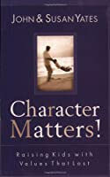 Character Matters: Raising Kids With Values That Last