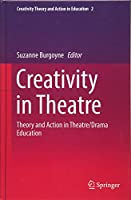 Creativity  in Theatre: Theory and Action in Theatre/Drama Education (Creativity Theory and Action in Education)