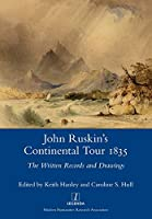 John Ruskin's Continental Tour 1835: The Written Records and Drawings