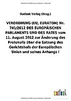 VERORDNUNG (EU, EURATOM) Nr. 741/2012 DES EUROPAeISCHEN PARLAMENTS UND DES RATES vom 11. August 2012 zur Aenderung des Protokolls ueber die Satzung des Gerichtshofs der Europaeischen Union und seines Anhangs I