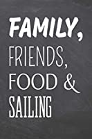 Family, Friends, Food & Sailing: Sailing Notebook, Planner or Journal - Size 6 x 9 - 110 Dot Grid Pages - Office Equipment, Supplies -Funny Sailing Gift Idea for Christmas or Birthday