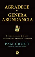 Agradece y genera abundacia/ Thank  & Grow Rich: In Programa De 30 Dias Para Vivir En Gratitude Y Alegria / in 30 Days Program to Live in Gratitude and Joy