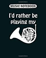Music Notebook: id rather be playing my tuba music  College Ruled - 50 sheets, 100 pages - 8 x 10 inches