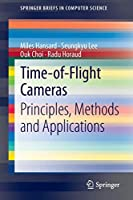 Time-of-Flight Cameras: Principles, Methods and Applications (SpringerBriefs in Computer Science)