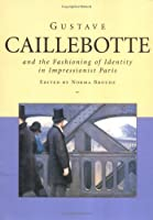 Gustave Caillebotte and the Fashioning of Identity in Impressionist Paris
