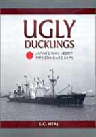 Ugly Ducklings: Japan's Wwii Liberty Type Standard Ships